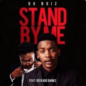 Du Boiz - Stand By Me ft. Reekado Banks